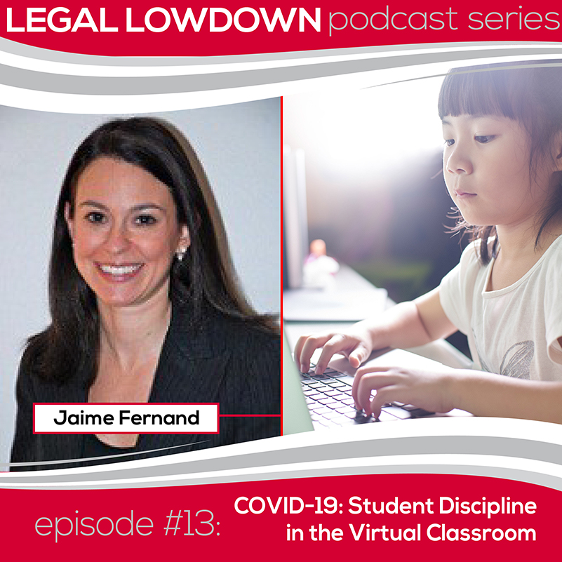 Legal Lowdown Podcast – Episode #13 – COVID-19: Student Discipline in the Virtual Classroom