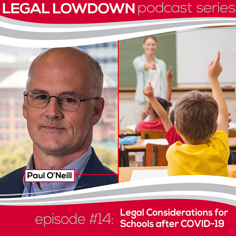 Legal Lowdown Podcast – Episode #14 – Legal Considerations for Schools after COVID-19
