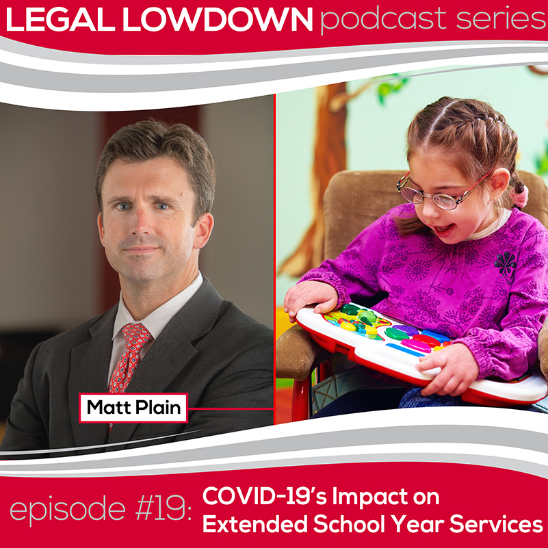 Legal Lowdown Podcast – Episode #19 – COVID-19's Impact on Extended School Year Services