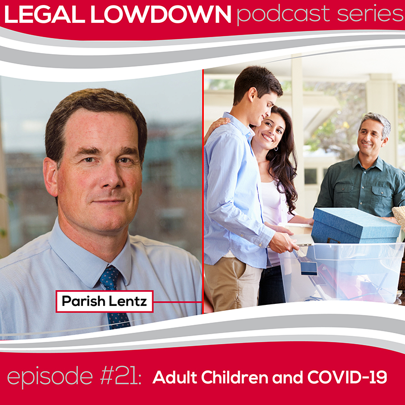 Legal Lowdown Podcast – Episode #21 – Adult Children And COVID – 19