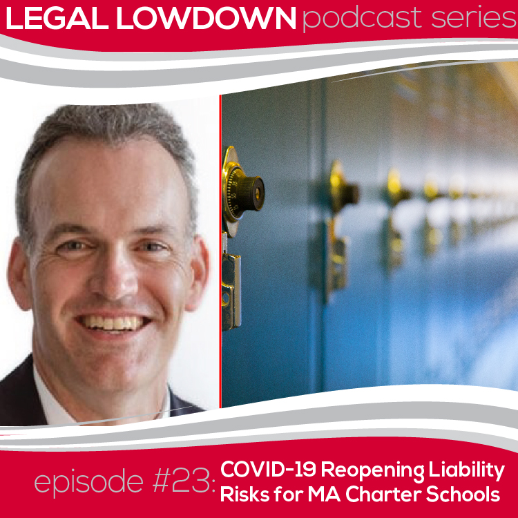 Legal Lowdown Podcast – Episode #23 – COVID-19 Reopening Liability Risks for MA Charter Schools