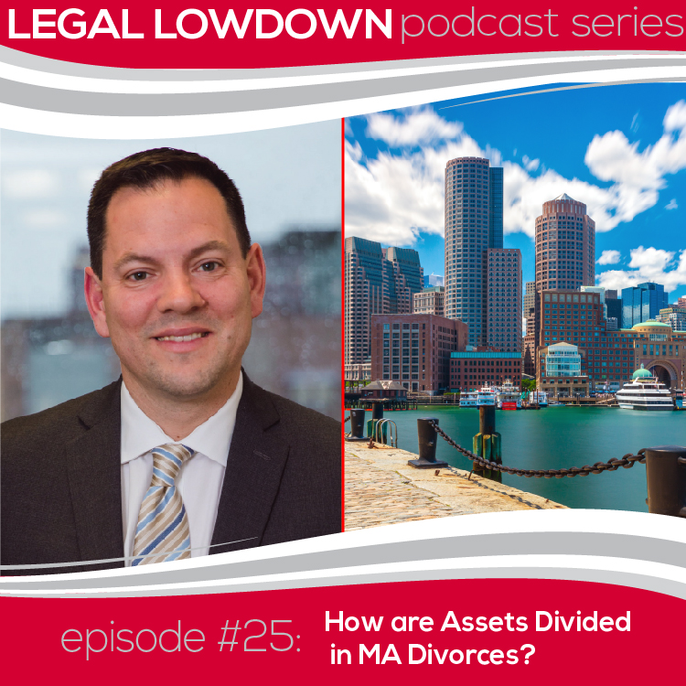 Legal Lowdown Podcast – Episode #25 – How are Assets Divided in MA Divorces?