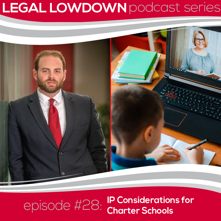Legal Lowdown Podcast – Episode #28 – IP Considerations for Charter Schools