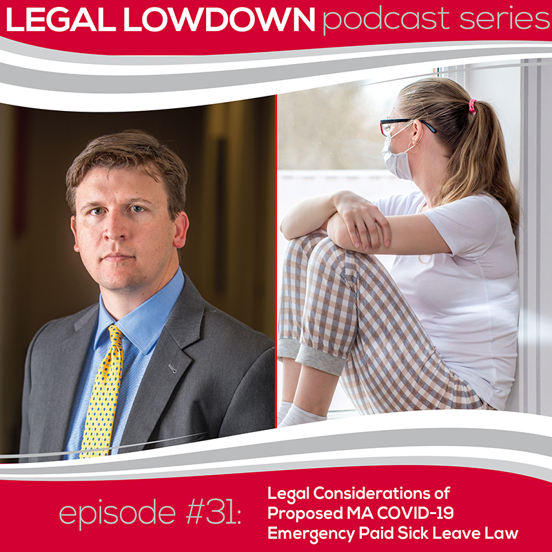 Legal Lowdown Podcast – Episode #31 – Legal Considerations of Proposed MA COVID-19 Emergency Paid Sick Leave Law